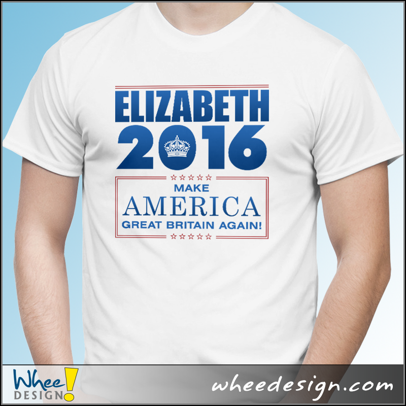 Elizabeth 2016 - Make America Great Britain Again T-Shirt